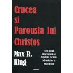 Crucea şi Parousia lui Christos - autor Max R. King