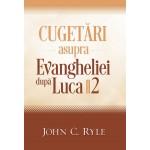 Cugetari asupra Evangheliei dupa Luca vol.2 - John C. Ryle