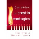Cum sa devii un crestin contagios - Bill Hybels, Mark Mittelberg