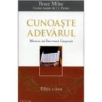 Cunoaste adevarul. Manual de doctrina crestina - Bruce Milne