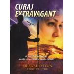 Curaj extravagant - Kris Vallotton