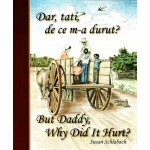 Dar, tati, de ce m-a durut? But Daddy, Why did it Hurt? - Susan Schlabach
