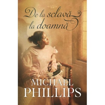 De la sclava la doamna - vol.2 (Seria:Verisoarele din Carolina) - Michael Phillips