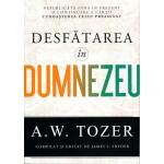 Desfatarea in Dumnezeu - A.W.Tozer