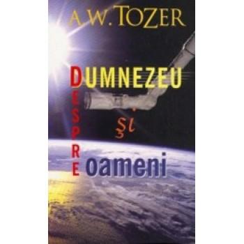 Despre Dumnezeu si oameni - A. W. Tozer