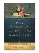 Despre minuni, Cele patru iubiri, problema durerii - C.S.Lewis