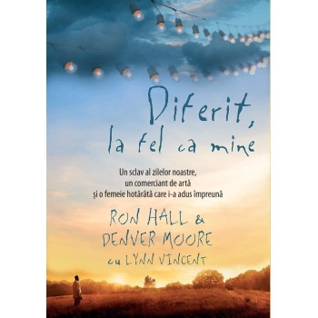 Diferit la fel ca mine - Ron Hall, Denver Moore, Lynn Vincent