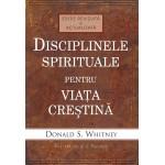 Disciplinele spirituale pentru viata crestina - Donald S. Whitney