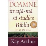 Doamne, invata-ma sa studiez Biblia in 28 de zile - Kay Arthur
