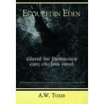 Ecouri din Eden. Glasul lui Dumnezeu care cheama omul - A.W. Tozer