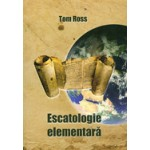 Escatologie elementara - Tom Ross