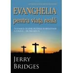 Evanghelia pentru viata reala. Intoarce-te spre puterea eliberatoare a Crucii... in fiecare zi - Jerry Bridges