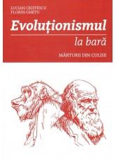 Evolutionismul la bara. Marturii din culise - Lucian Cristescu si Florin Ghetu