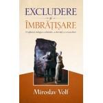 Excludere si imbratisare - Miroslav Volf