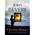 Extraordinar - John Bevere