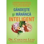 Gandeste si mananca inteligent - Caroline Leaf