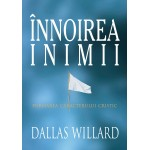 Innoirea inimii. Formarea caracterului cristic (ed. a II-a) - Dallas Willard