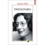 Înrădăcinarea. Preludiu la o declarație a datoriilor față de ființa umană - Simone Weil