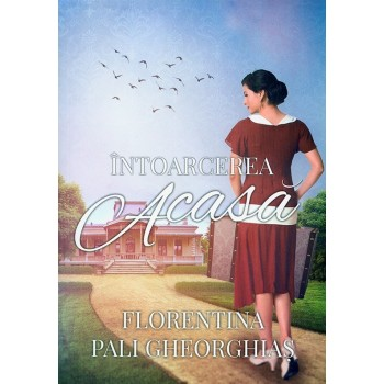 Intoarcerea acasa - Florentina Pali Gheorghias