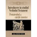 Introducere in studiul Vechiului Testament:Pentateuhul si Cartile istorice - Silviu Tatu