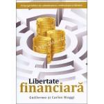 Libertate financiara. Principii biblice de administrare, credinciosie si daruire - Guillermo si Carlos Biaggi