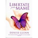 Libertate pentru mame - Denise Glenn