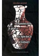 Lui Dumnezeu ii place sa lipeasca cioburi. 70 de meditatii devotionale - Nicolae Geanta