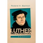 Luther - omul si reformatorul - Roland H. Bainton