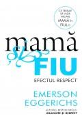 Mama si fiu - Efectul respect - Emerson Eggerichs