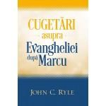 Cugetari asupra Evangheliei dupa Marcu-John C.Ryle
