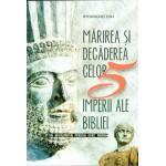 Marirea si decaderea celor 5 imperii ale Bibliei: Asirian, Babilonian, Persan, Grec, Roman - Byoungho Zoh