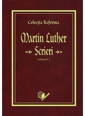 Colectia Reforma: Martin Luther, Scrieri, vol.1