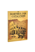 Martirul din catacombe. O poveste din Roma antica - Christian Light Publications