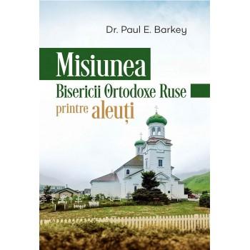 Misiunea bisericii ortodoxe ruse printre aleuti - James L. Goforth Jr