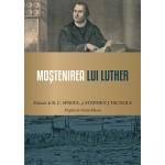 Mostenirea lui Luther - R. C. Sproul