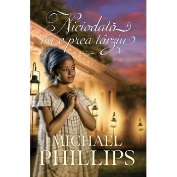 Niciodata nu e prea tarziu - Seria Verisoarele din Carolina vol.3 - Michael Phillips