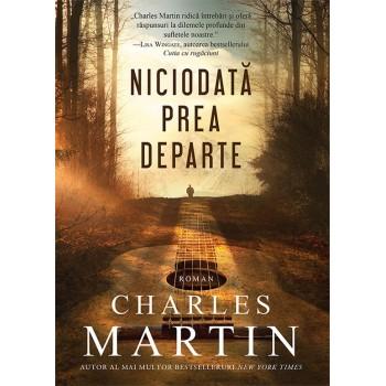 Niciodata prea departe - Charles Martin