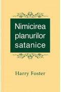 Nimicirea planurilor satanice - Harry Foster