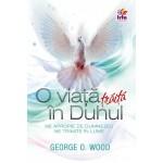 O viata traita in Duhul - George O. Wood
