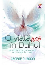 O viata traita in Duhul - George O. Wood