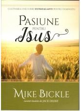 Pasiune pentru Isus - Mike Bickle