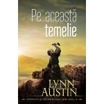 """Pe aceasta temelie  Seria """"Cronicile intoarcerii din exil"""" Volumul 3 - Lynn Austin"""