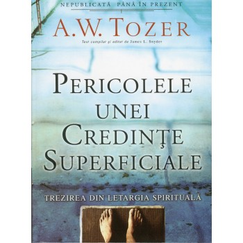 Pericolele unei credinte suprficiale - A. W. Tozer