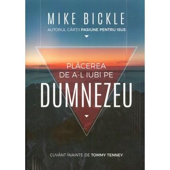 Placerea de a-L iubi pe Dumnezeu - Mike Bickle