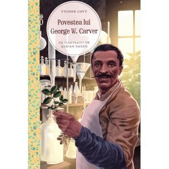 Povestea lui George W. Carver. Un talent in slujba lui Dumnezeu  - Yvonne Davy