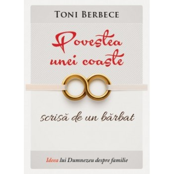 Povestea unei coaste scrisa de un barbat. Ideea lui Dumnezeu despre familie - Toni Berbece