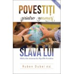 Povestiti printre neamuri slava Lui. Marturiile misionarilor Wycliffe Romania - Ruben Dubei et al.