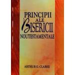 Principii ale Bisericii Noutestamentale - Arthur G. Clarke