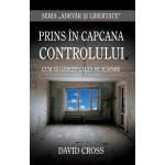 Prins in capcana controlului - Cum sa gasesti calea de scapare - Denise Cross