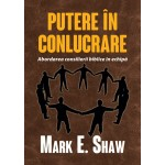 Putere in conlucrare - Mark E. Shaw